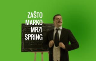 Zašto Marko mrzi Spring?